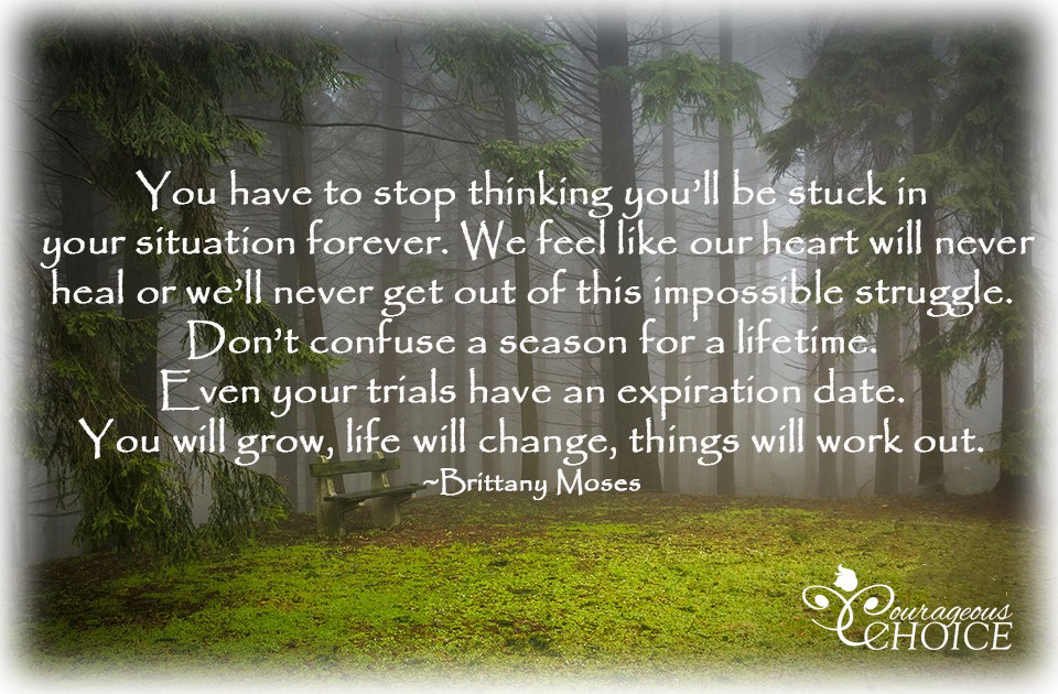 You have to stop thinking you'll be stuck in your situation forever.