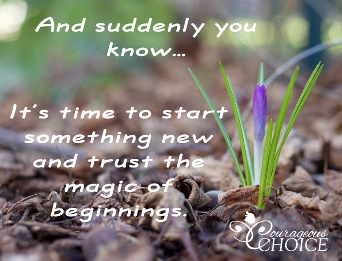 And suddenly you know... It's time to start something new and trust the magic of beginnings.